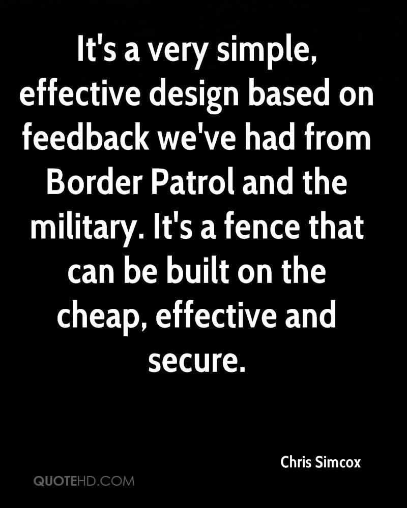 It's a very simple, effective design based on feedback we've had from Border Patrol and the military. It's a fence that can be built on the cheap, effective and secure.