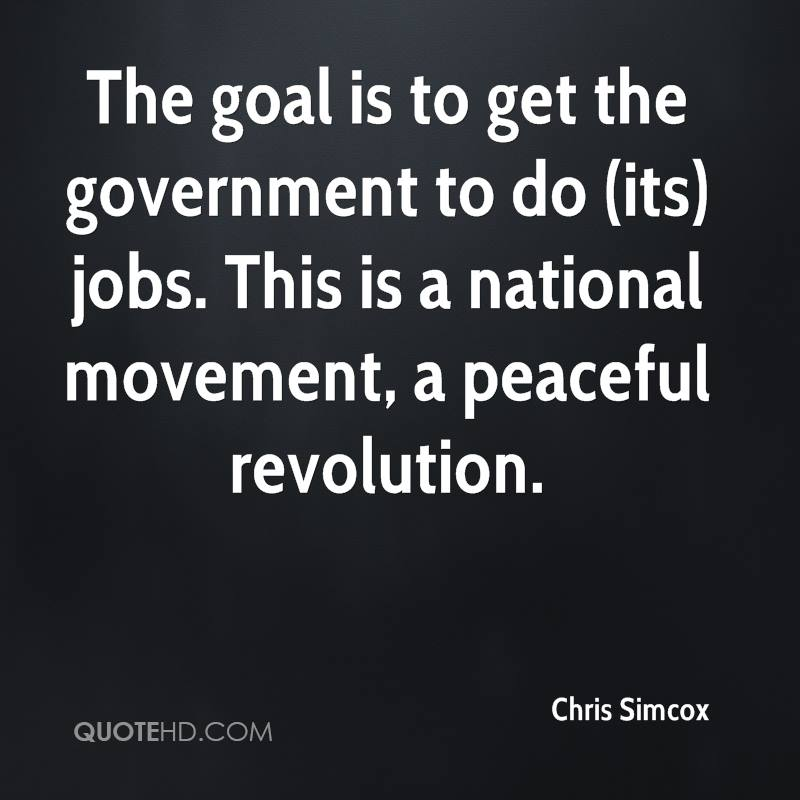 The goal is to get the government to do (its) jobs. This is a national movement, a peaceful revolution.