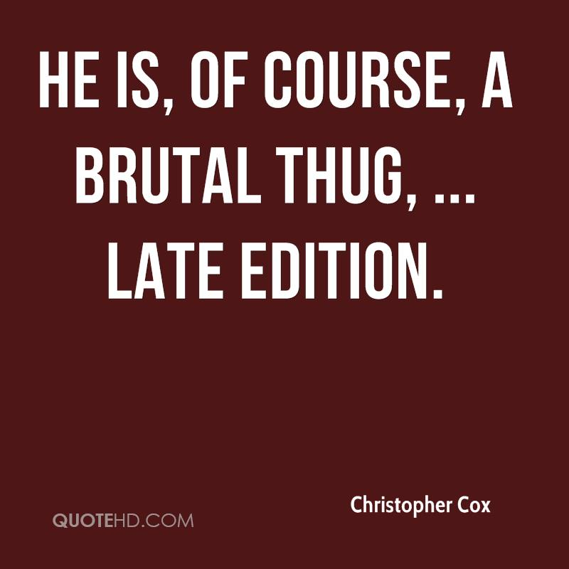He is, of course, a brutal thug, ... Late Edition.