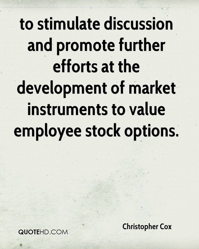 to stimulate discussion and promote further efforts at the development of market instruments to value employee stock options.