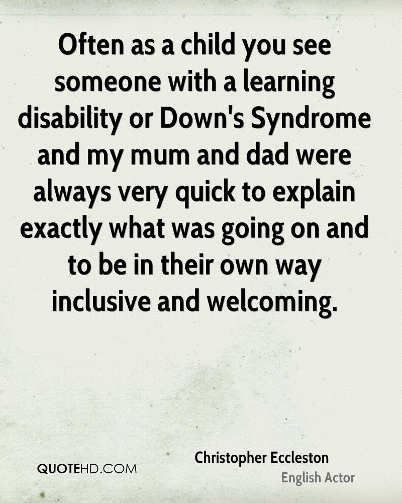 Often as a child you see someone with a learning disability or Down's Syndrome and my mum and dad were always very quick to explain exactly what was going on and to be in their own way inclusive and welcoming.