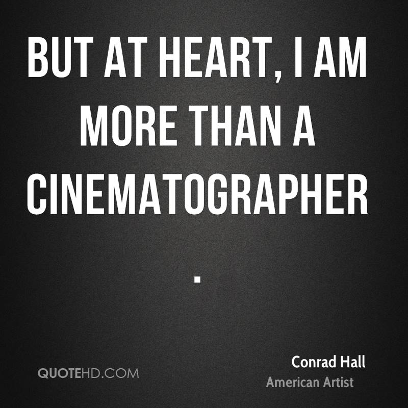 But at heart, I am more than a cinematographer.