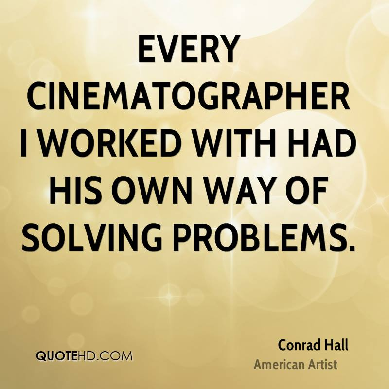 Every cinematographer I worked with had his own way of solving problems.