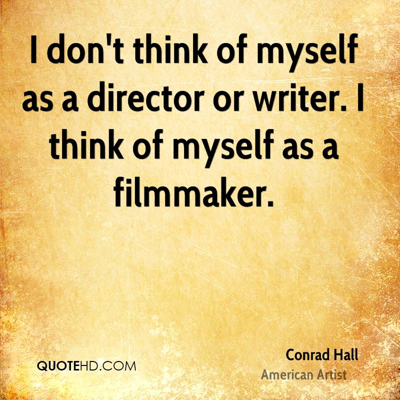 I don't think of myself as a director or writer. I think of myself as a filmmaker.
