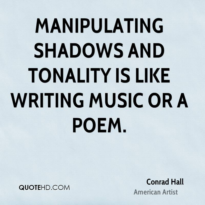 Manipulating shadows and tonality is like writing music or a poem.