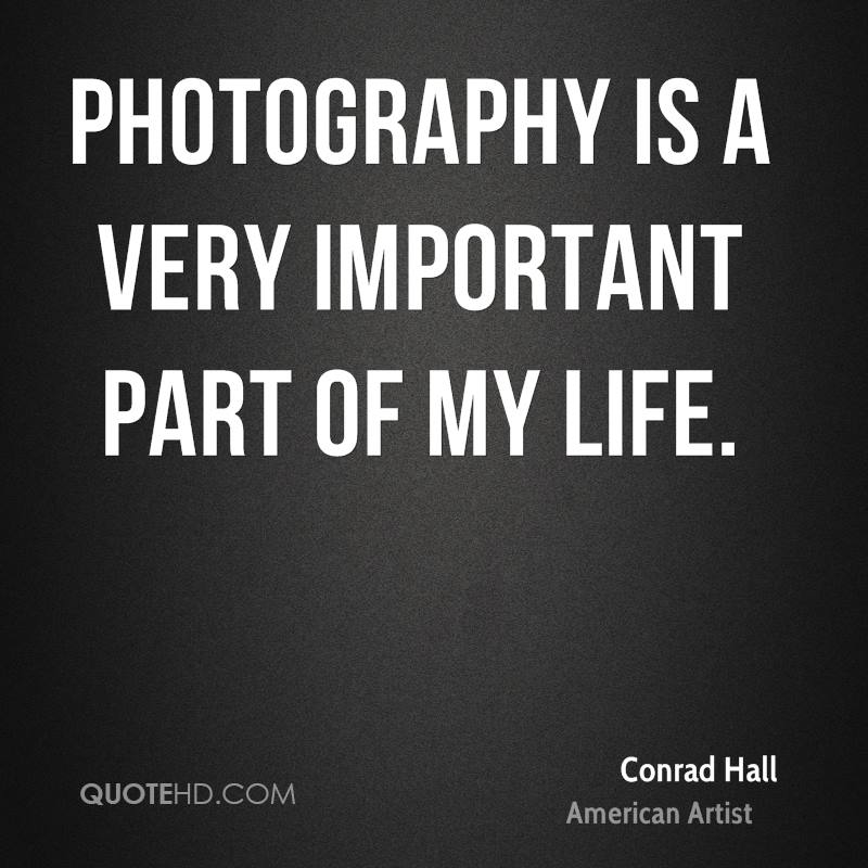 Photography is a very important part of my life.