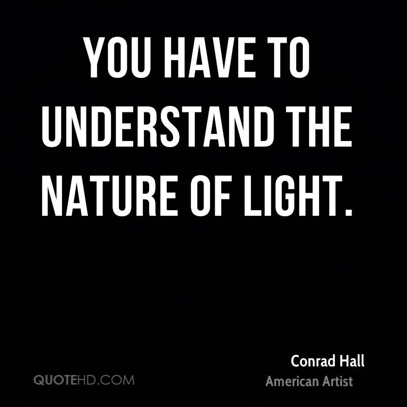 You have to understand the nature of light.