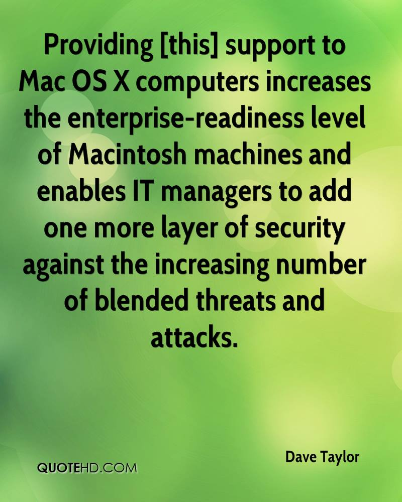 Providing [this] support to Mac OS X computers increases the enterprise-readiness level of Macintosh machines and enables IT managers to add one more layer of security against the increasing number of blended threats and attacks.