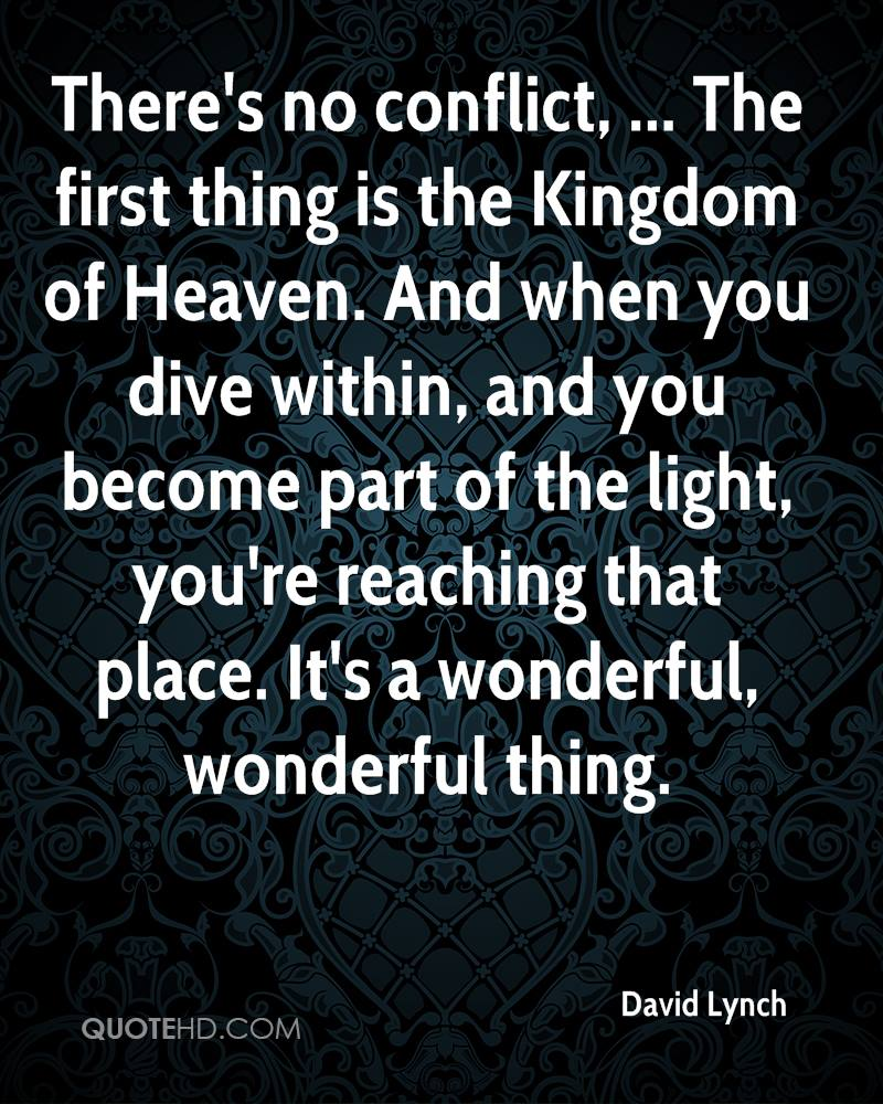 There's no conflict, ... The first thing is the Kingdom of Heaven. And when you dive within, and you become part of the light, you're reaching that place. It's a wonderful, wonderful thing.