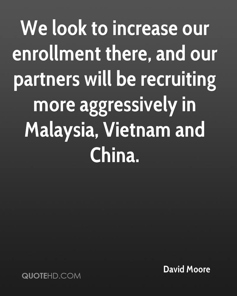 We look to increase our enrollment there, and our partners will be recruiting more aggressively in Malaysia, Vietnam and China.