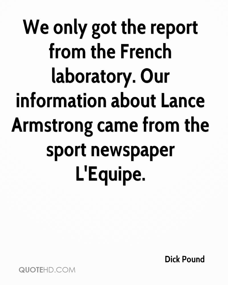 We only got the report from the French laboratory. Our information about Lance Armstrong came from the sport newspaper L'Equipe.