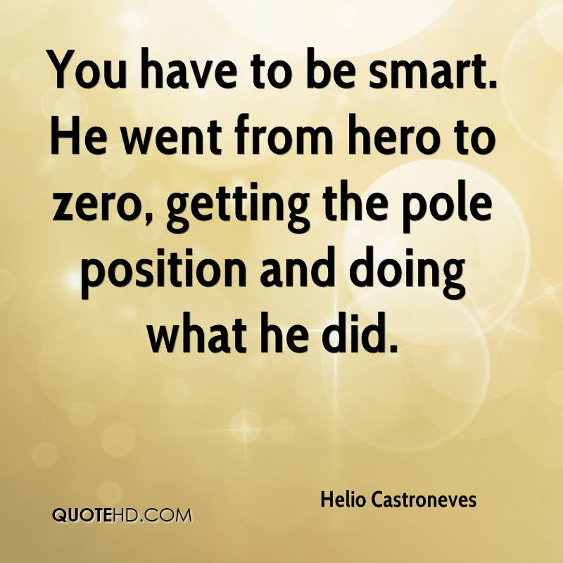 You have to be smart. He went from hero to zero, getting the pole position and doing what he did.