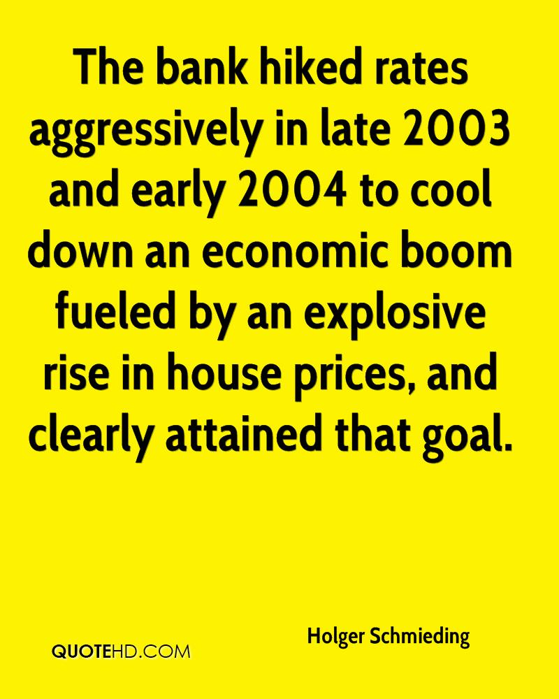 The bank hiked rates aggressively in late 2003 and early 2004 to cool down an economic boom fueled by an explosive rise in house prices, and clearly attained that goal.
