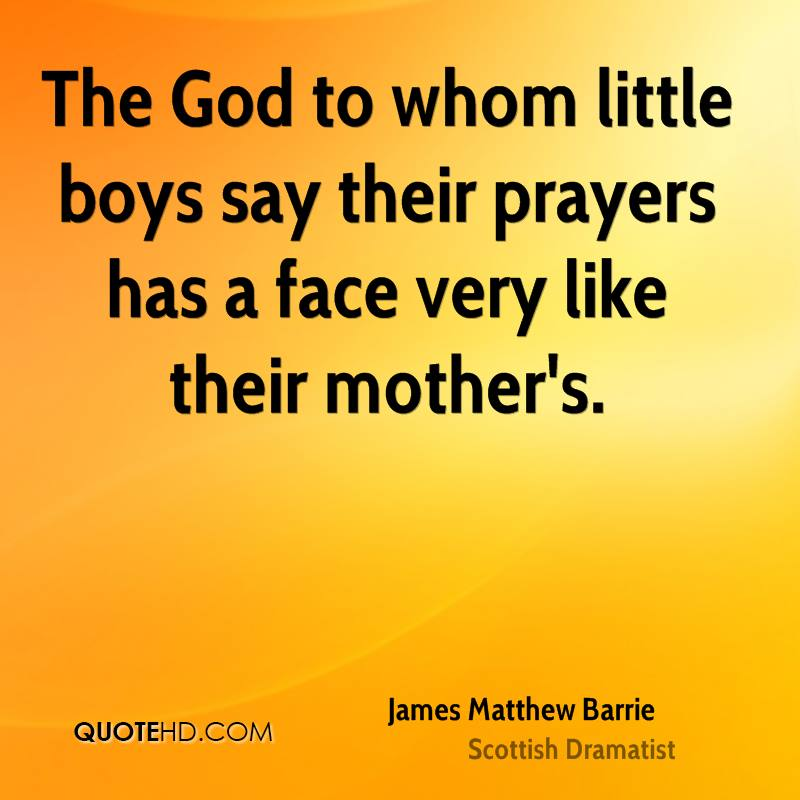 The God to whom little boys say their prayers has a face very like their mother's.
