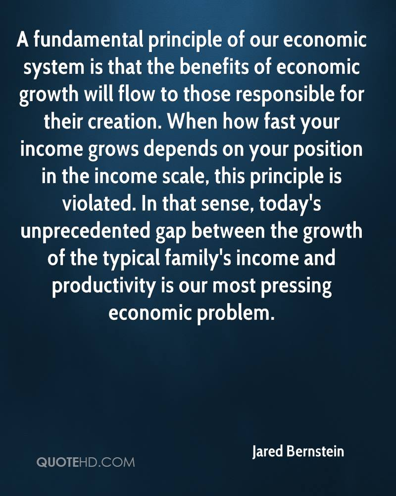 A fundamental principle of our economic system is that the benefits of economic growth will flow to those responsible for their creation. When how fast your income grows depends on your position in the income scale, this principle is violated. In that sense, today's unprecedented gap between the growth of the typical family's income and productivity is our most pressing economic problem.