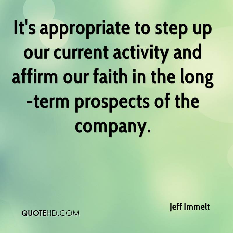 It's appropriate to step up our current activity and affirm our faith in the long-term prospects of the company.