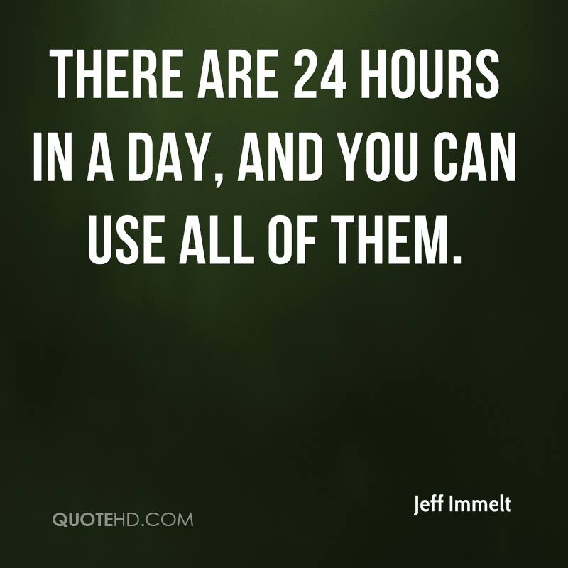There are 24 hours in a day, and you can use all of them.