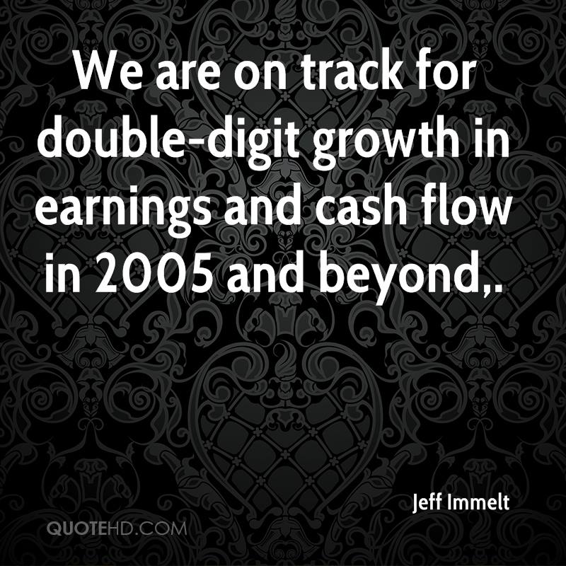 We are on track for double-digit growth in earnings and cash flow in 2005 and beyond.