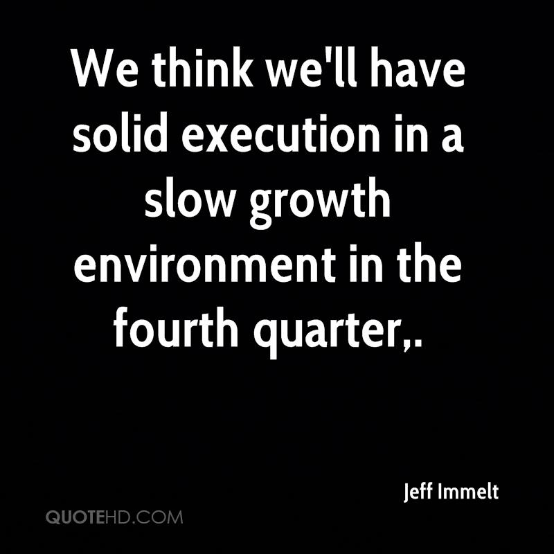 We think we'll have solid execution in a slow growth environment in the fourth quarter.