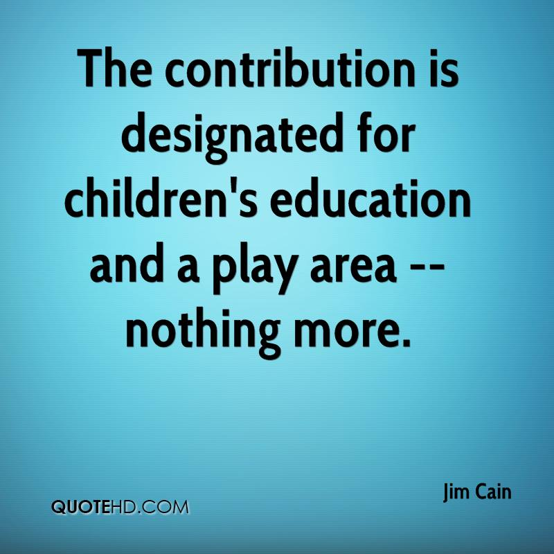 The contribution is designated for children's education and a play area -- nothing more.