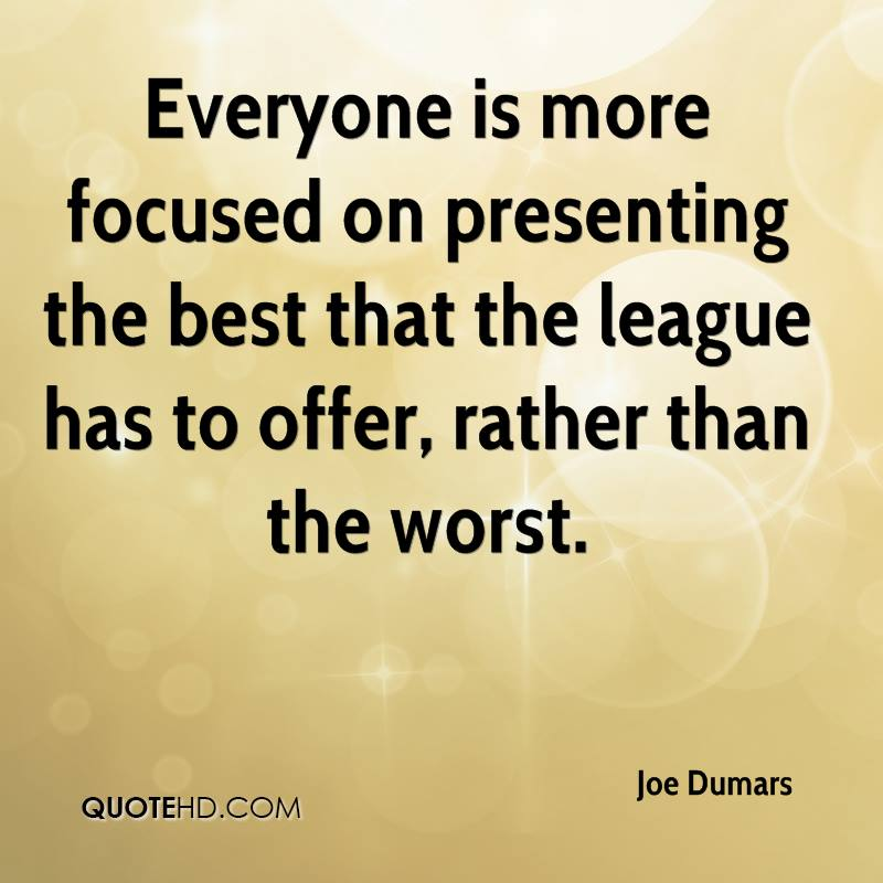 Everyone is more focused on presenting the best that the league has to offer, rather than the worst.