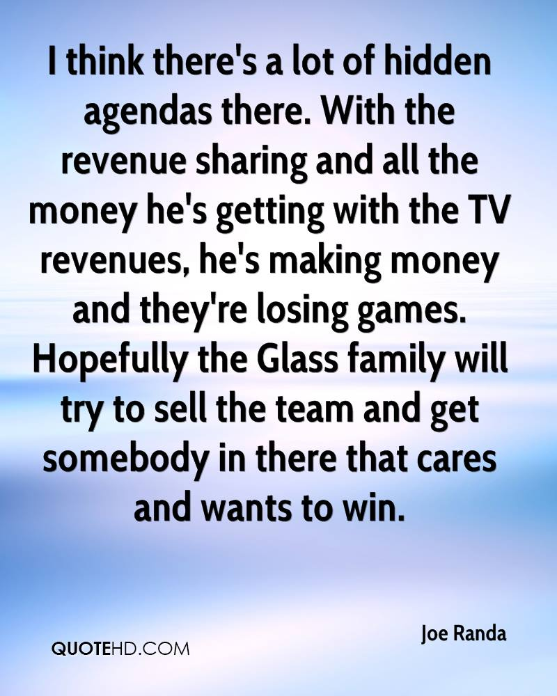 I think there's a lot of hidden agendas there. With the revenue sharing and all the money he's getting with the TV revenues, he's making money and they're losing games. Hopefully the Glass family will try to sell the team and get somebody in there that cares and wants to win.