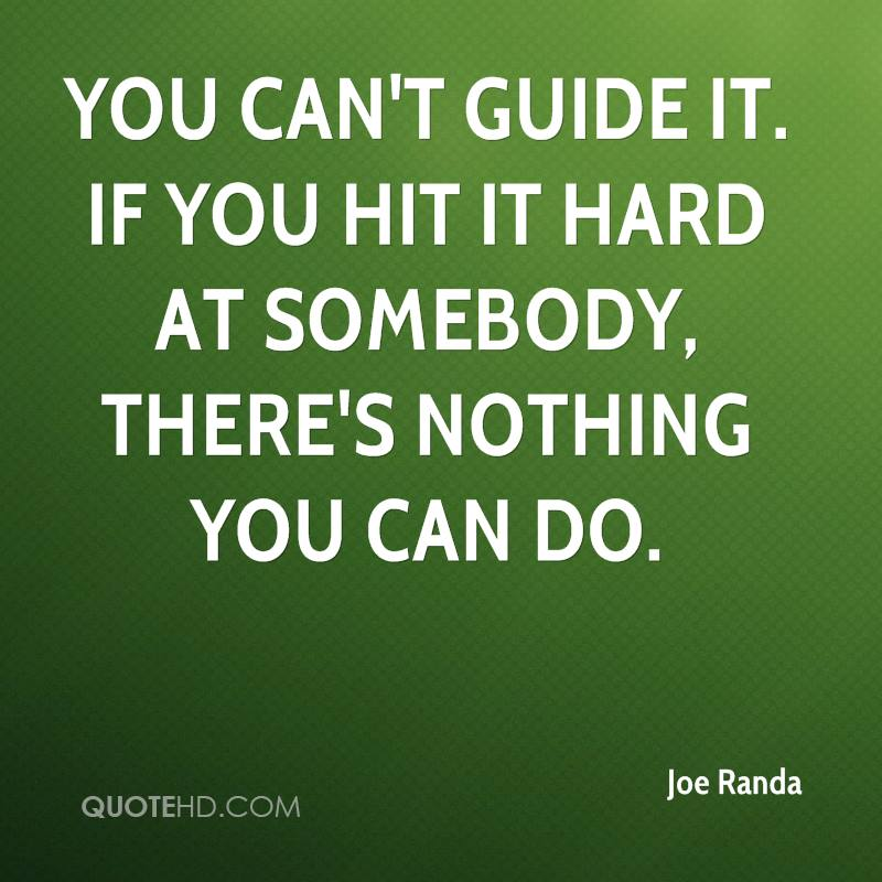 You can't guide it. If you hit it hard at somebody, there's nothing you can do.