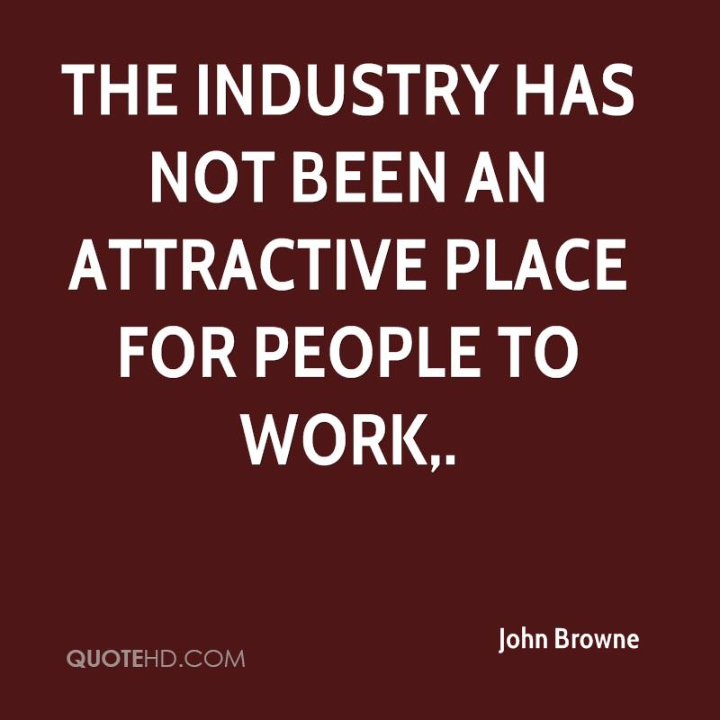 The industry has not been an attractive place for people to work.