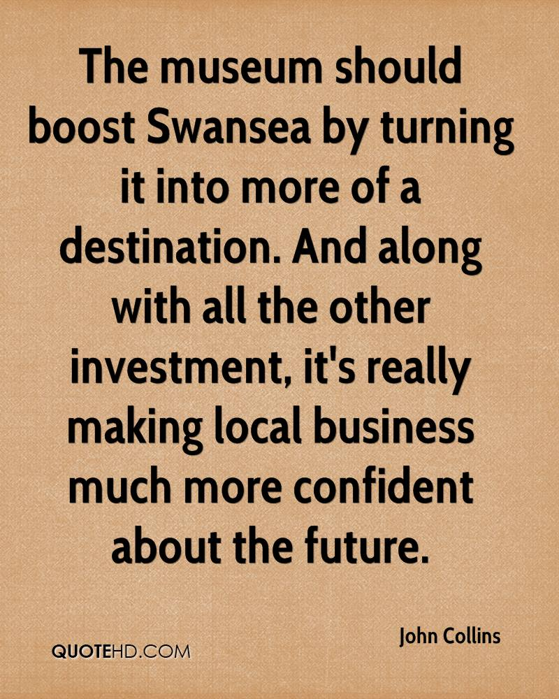 The museum should boost Swansea by turning it into more of a destination. And along with all the other investment, it's really making local business much more confident about the future.