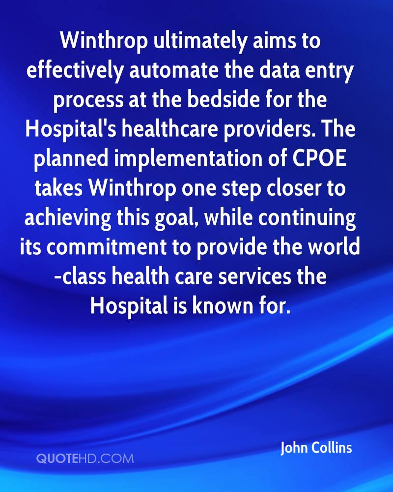 Winthrop ultimately aims to effectively automate the data entry process at the bedside for the Hospital's healthcare providers. The planned implementation of CPOE takes Winthrop one step closer to achieving this goal, while continuing its commitment to provide the world-class health care services the Hospital is known for.