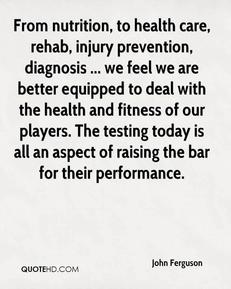 From nutrition, to health care, rehab, injury prevention, diagnosis ... we feel we are better equipped to deal with the health and fitness of our players. The testing today is all an aspect of raising the bar for their performance.