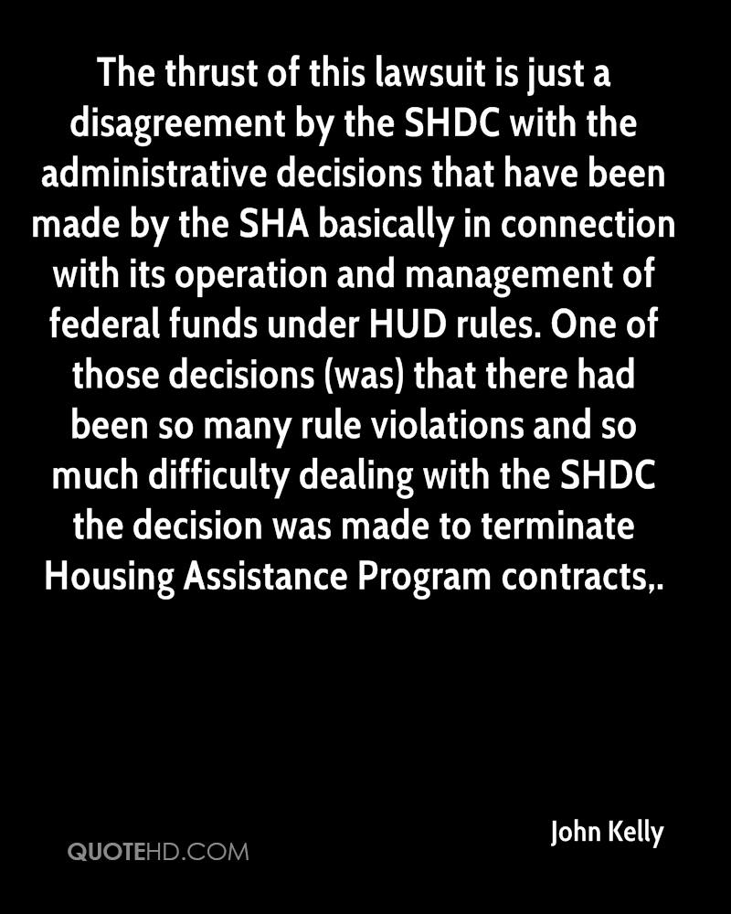 The thrust of this lawsuit is just a disagreement by the SHDC with the administrative decisions that have been made by the SHA basically in connection with its operation and management of federal funds under HUD rules. One of those decisions (was) that there had been so many rule violations and so much difficulty dealing with the SHDC the decision was made to terminate Housing Assistance Program contracts.