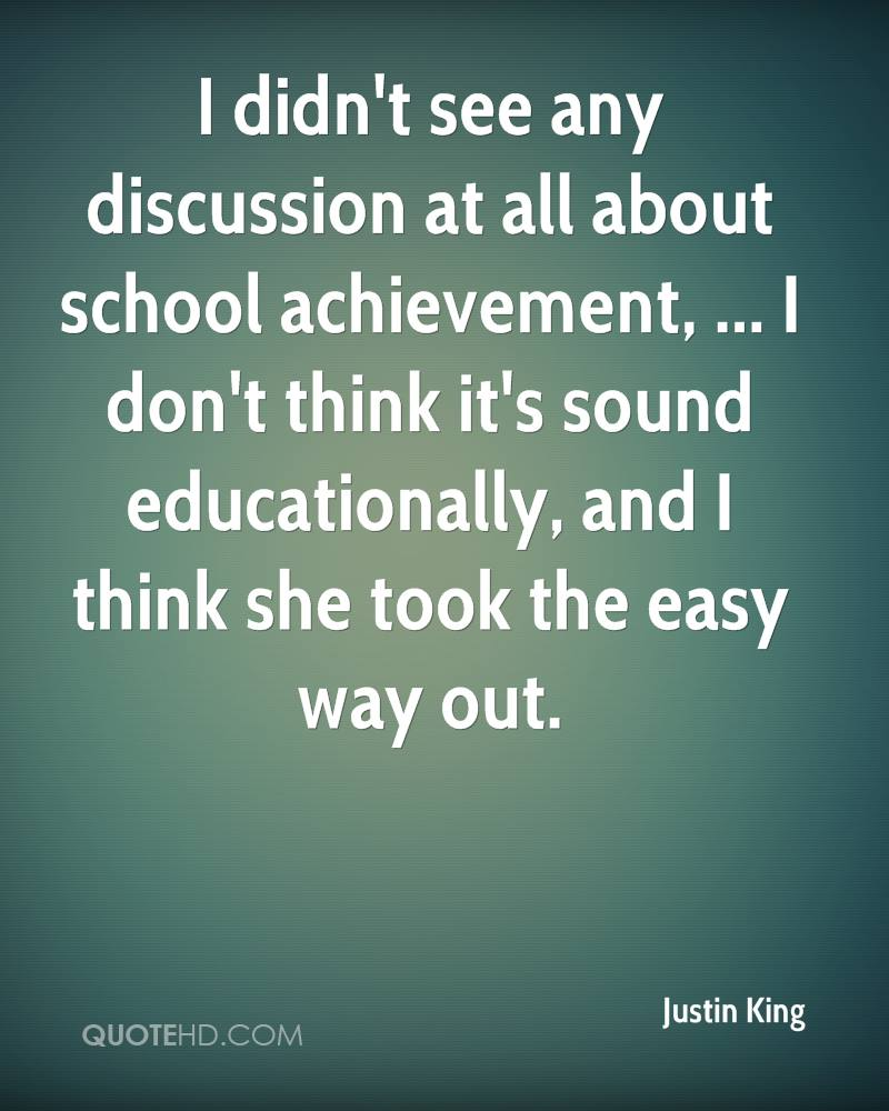 I didn't see any discussion at all about school achievement, ... I don't think it's sound educationally, and I think she took the easy way out.