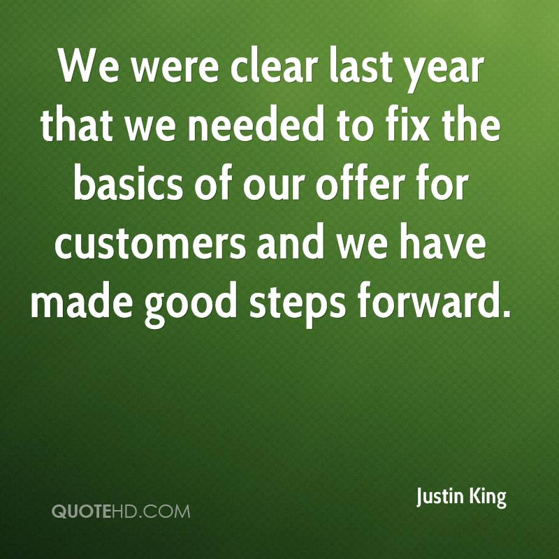 We were clear last year that we needed to fix the basics of our offer for customers and we have made good steps forward.