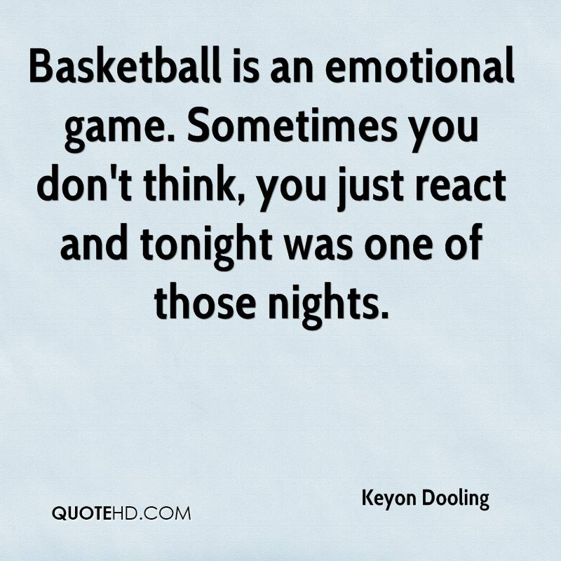 Basketball is an emotional game. Sometimes you don't think, you just react and tonight was one of those nights.