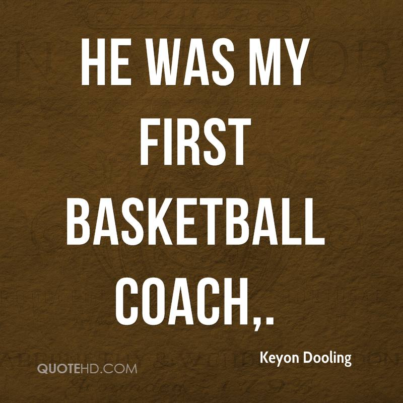 He was my first basketball coach.