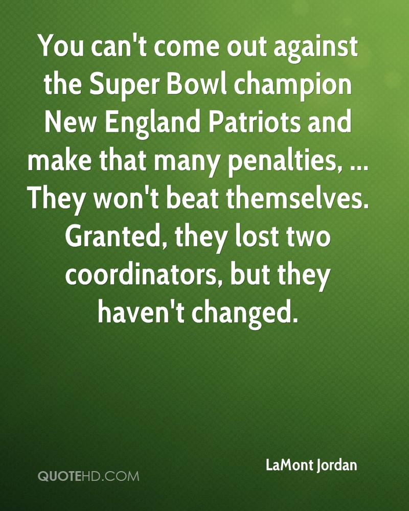 You can't come out against the Super Bowl champion New England Patriots and make that many penalties, ... They won't beat themselves. Granted, they lost two coordinators, but they haven't changed.
