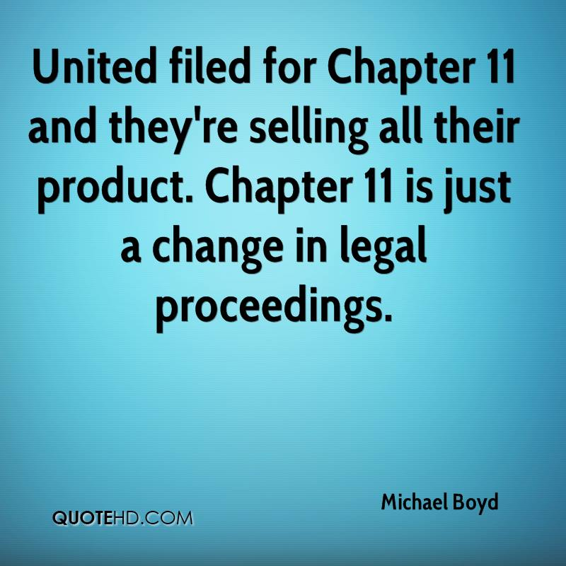 United filed for Chapter 11 and they're selling all their product. Chapter 11 is just a change in legal proceedings.
