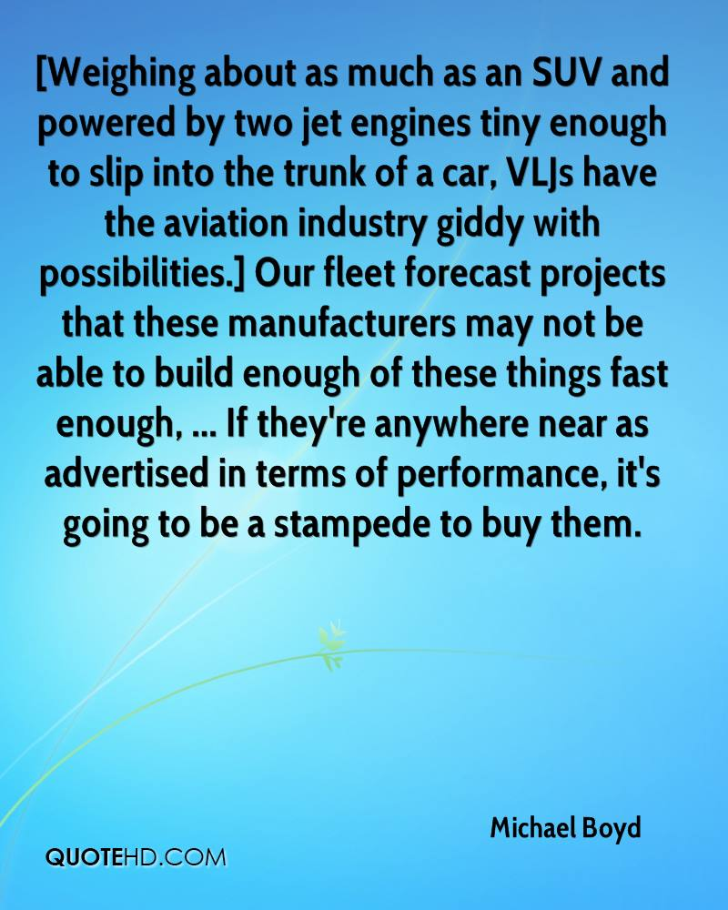 [Weighing about as much as an SUV and powered by two jet engines tiny enough to slip into the trunk of a car, VLJs have the aviation industry giddy with possibilities.] Our fleet forecast projects that these manufacturers may not be able to build enough of these things fast enough, ... If they're anywhere near as advertised in terms of performance, it's going to be a stampede to buy them.