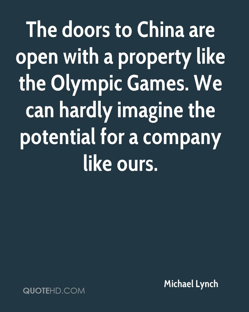 The doors to China are open with a property like the Olympic Games. We can hardly imagine the potential for a company like ours.