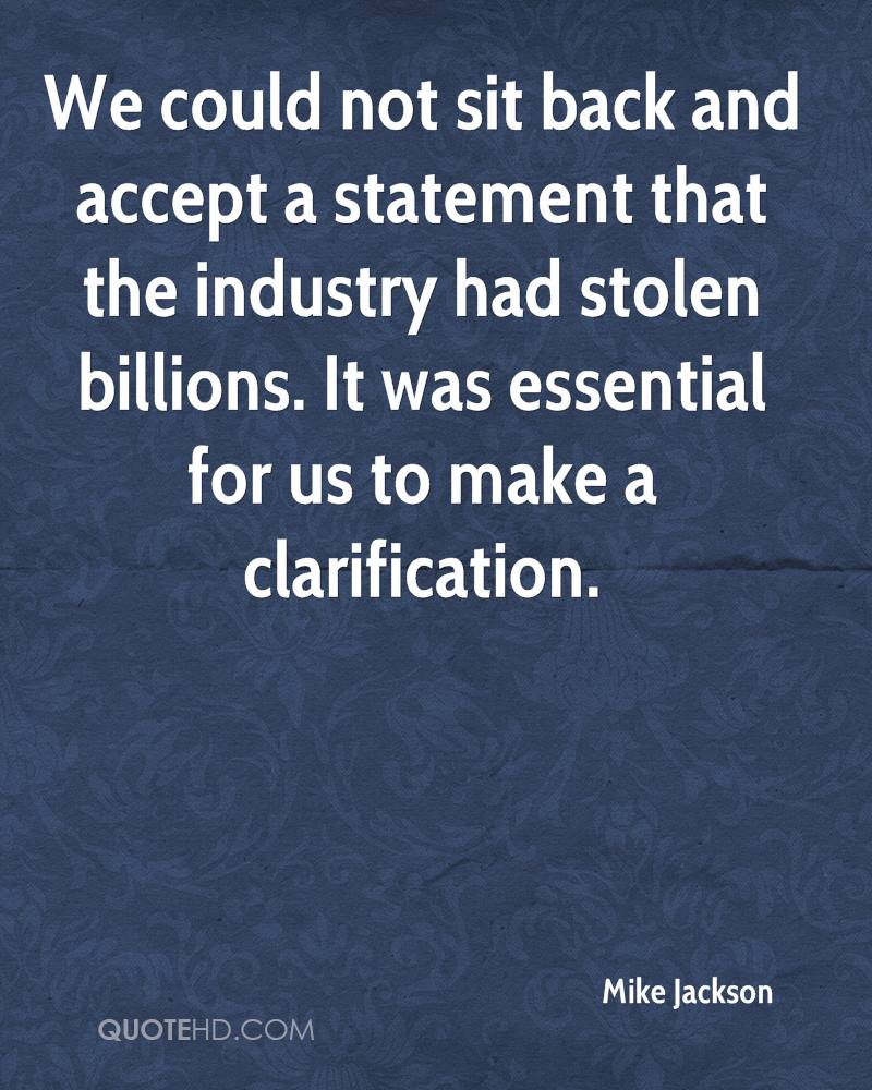 We could not sit back and accept a statement that the industry had stolen billions. It was essential for us to make a clarification.