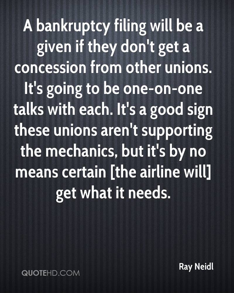 A bankruptcy filing will be a given if they don't get a concession from other unions. It's going to be one-on-one talks with each. It's a good sign these unions aren't supporting the mechanics, but it's by no means certain [the airline will] get what it needs.
