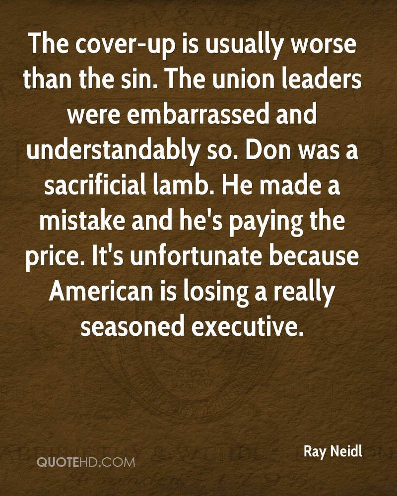The cover-up is usually worse than the sin. The union leaders were embarrassed and understandably so. Don was a sacrificial lamb. He made a mistake and he's paying the price. It's unfortunate because American is losing a really seasoned executive.