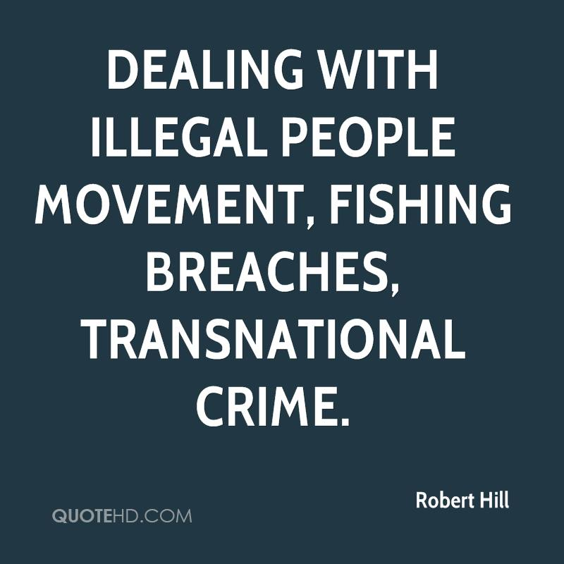dealing with illegal people movement, fishing breaches, transnational crime.