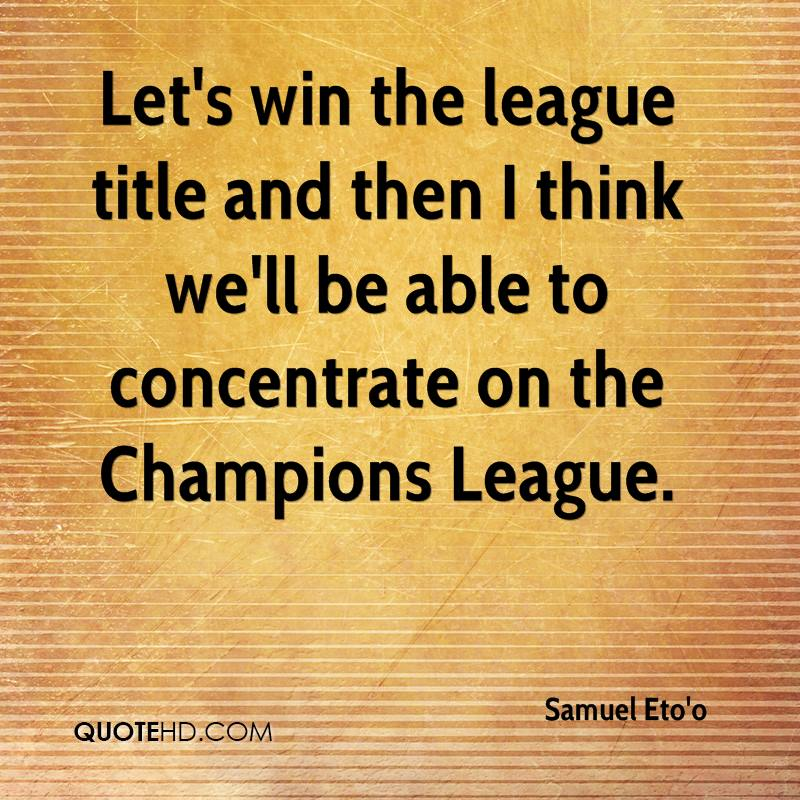 Let's win the league title and then I think we'll be able to concentrate on the Champions League.