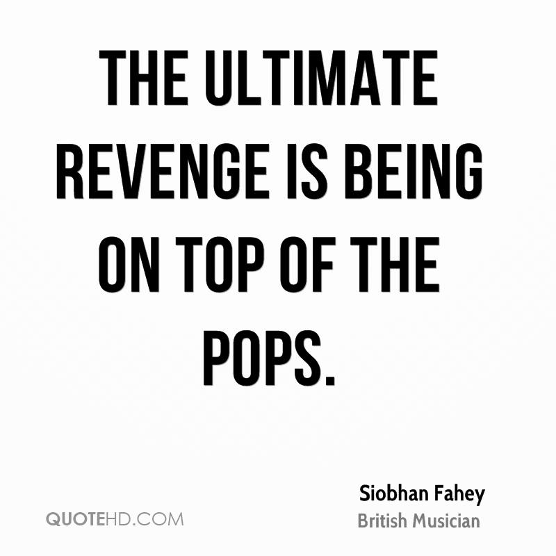 The ultimate revenge is being on Top Of The Pops.