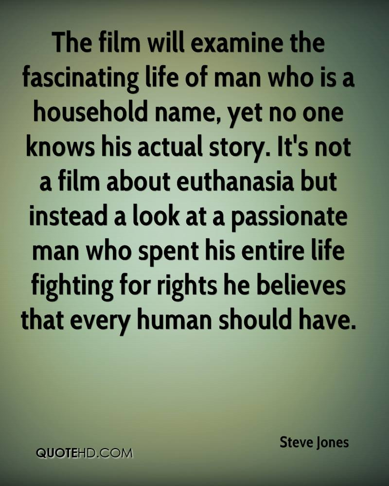 The film will examine the fascinating life of man who is a household name, yet no one knows his actual story. It's not a film about euthanasia but instead a look at a passionate man who spent his entire life fighting for rights he believes that every human should have.