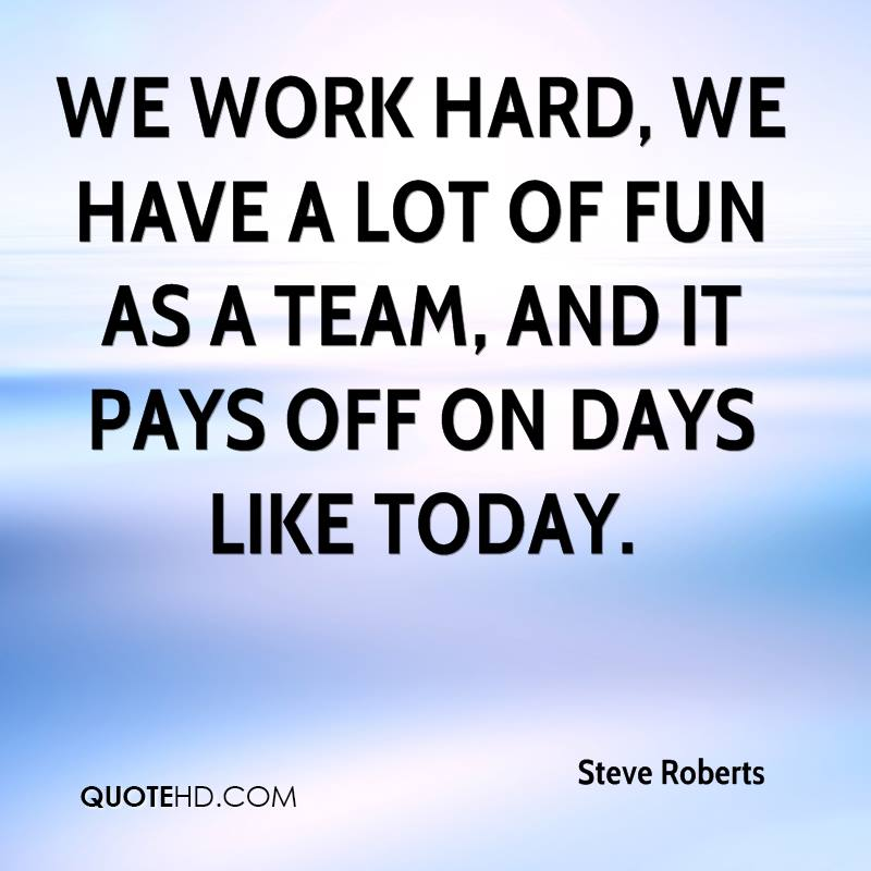 Quotes On Having Fun At Work: Steve Roberts Quotes