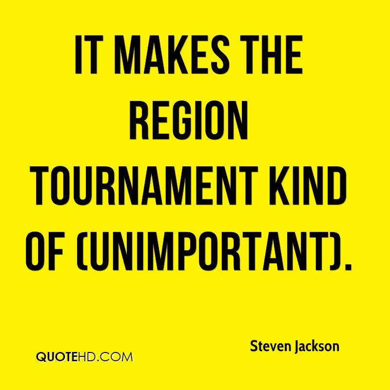 It makes the region tournament kind of (unimportant).