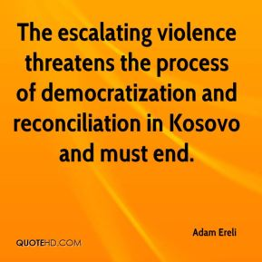 The escalating violence threatens the process of democratization and reconciliation in Kosovo and must end.